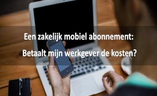 Zakelijk mobiel abonnement_wie betaalt_thumb